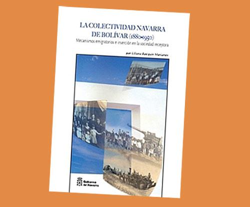 'La colectividad navarra de Bolívar (1880-1950)' liburuaren azala, Liliana Bocquin Morionesek idatzia, Nafarroako Gobernuak plazaratua eta atzo arratsaldez Iruñean aurkeztua.